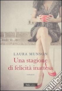 Una stagione di felicità inattesa libro di Munson Laura
