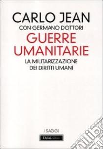 Guerre umanitarie. La militarizzazione dei diritti umani libro di Jean Carlo - Dottori Germano