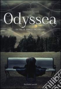Oltre il varco incantato. Odyssea (1) libro di Giusti Amabile