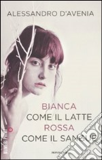 Bianca come il latte, rossa come il sangue libro di D'Avenia Alessandro