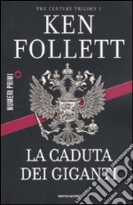 La caduta dei giganti. The century trilogy (1) libro di Follett Ken