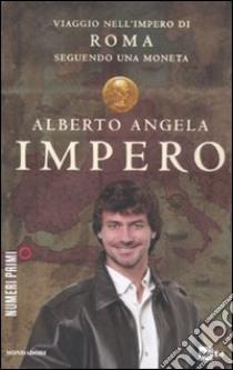 Impero. Viaggio nell'Impero di Roma seguendo una moneta libro di Angela Alberto