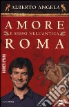 Amore e sesso nell'antica Roma libro di Angela Alberto