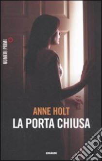 La porta chiusa libro di Holt Anne