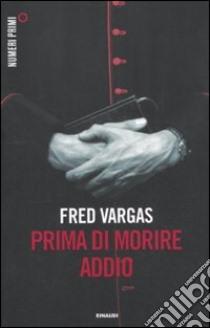 Prima di morire addio libro di Vargas Fred