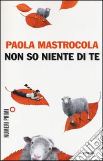 Non so niente di te libro di Mastrocola Paola