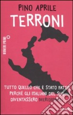 Terroni. Tutto quello che  stato fatto perch gli italiani del Sud diventassero meridionali libro di Aprile Pino