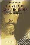 La vita di Gesù in India. La sua vita sconosciuta prima e dopo la crocifissione. La verità sulla Sacra Sindone libro