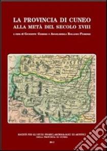 La provincia di Cuneo alla metà del secolo XVIII libro di Griseri Giuseppe - Rollero Ferreri Angelberga