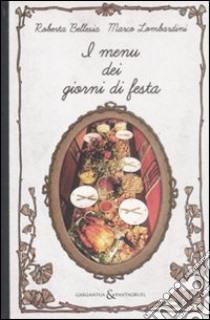 I menù dei giorni di festa libro di Bellesia Roberta - Lombardini Marco