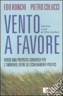 Vento a favore. Verso una proposta condivisa per l'ambiente, oltre gli schieramenti politici libro di Colucci Pietro - Ronchi Edo - Zamboni Silvia