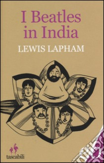 I Beatles in India libro di Lapham Lewis