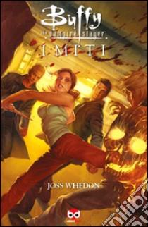 I miti. Buffy. The vampire slayer libro di Whedon Joss