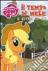 È tempo di mele e altre storie. I mini libri di My little pony libro