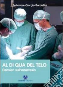 Al di qua del telo. Pensieri sull'anestesia libro di Bardellini Salvatore G.