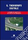 Il tachigrafo digitale. La disciplina dei tempi di lavoro del conducente nell'autotrasporto