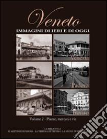Veneto. Immagini di ieri e di oggi. Vol. 2 libro