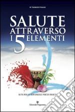 Salute attraverso i 5 elementi. Riti per il benessere psico-fisico