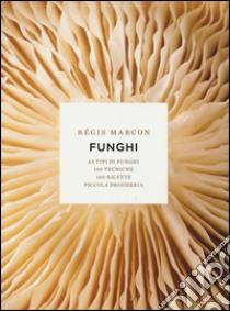 Funghi. 65 tipi di funghi, 140 tecniche, 100 ricette, piccola drogheria libro di Marcon Régis