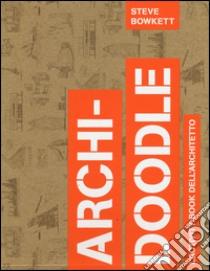 Archi-doodle. L'activity book dell'architetto libro di Bowkett Steve