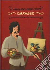 Caravaggio. La storia illustrata dei grandi protagonisti dell'arte libro di Zuffi Stefano