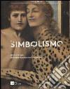 Il simbolismo. Arte in Europa dalla Belle Époque alla Grande Guerra. Catalogo della mostra (Milano, 3 febbraio-5 giugno 2016) libro