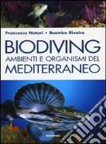 Biodiving. Ambienti e organismi del Mediterraneo. Ediz. illustrata libro