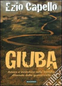 Giuba. Amore e avvenure nella Somalia dilaniata dalla guerra civile libro di Capello Ezio