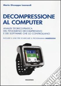 Decompressione al computer. Analisi teorico-pratica del fenomeno decompressivo e dei software che lo controllano libro di Leonardi Mario G.