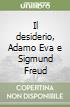 Il desiderio, Adamo Eva e Sigmund Freud libro