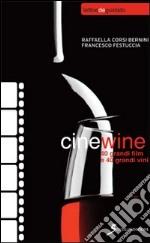 Cinewine. 40 grandi film & 40 grandi vini libro