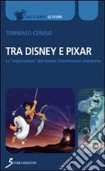 Tra Disney e Pixar. La «maturazione» del cinema d'animazione americano libro