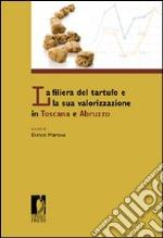 La filiera del tartufo e la sua valorizzazione in Toscana e Abruzzo libro