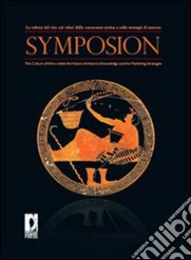 Symposion. La cultura del vino nei valori della conoscenza storica e nelle strategie di mercato. Ediz. italiana e inglese libro