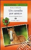 Un cavallo per amico. Ediz. illustrata libro di Colloredo Sabina