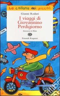 I viaggi di Giovannino Perdigiorno libro di Rodari Gianni - Altan Tullio F.