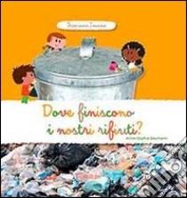 Dove finiscono i nostri rifiuti? Scopriamo insieme libro di Baumann Anne-Sophie