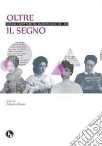 Oltre il segno. Donne e scritture nel Salento (secc. XV-XX) libro