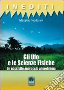 Gli Ufo e le scienze fisiche. Un possibile approccio al problema libro di Teodorani Massimo