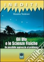 Gli Ufo e le scienze fisiche. Un possibile approccio al problema libro di Teodorani Massimo