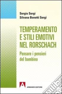 Temperamento e stili emotivi nel Rorschach. Pensare i pensieri dei bambini libro di Sergio Sergio - Bonetti Sergi Silvana