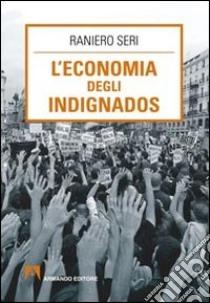 l'economia degli indignados libro di Seri Raniero