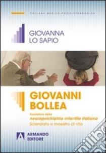 Giovanni Bollea. Fondatore della mneuropsichiatria infantile italiana. Scienziato e maestro di vita libro di Lo Sapio Giovanna