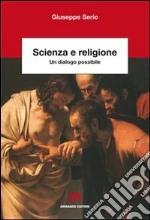 Scienza e religione. Un dialogo possibile libro