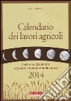 Calendario dei lavori agricoli 2014. Lunario e planetario secondo il metodo biodinamico libro