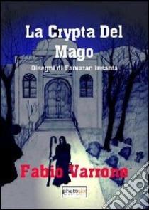 La crypta del mago. Disegni di Famaran Insania libro di Varrone Fabio