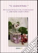 Le creazioni di Monica. Idee in pasta di mais e ricette di fiori e frutta libro