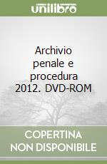 Archivio penale e procedura 2012. DVD libro