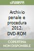 Archivio penale e procedura 2012. DVD