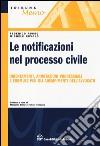 Le notificazioni nel processo civile. Orientamenti, annotazioni processuali e formule per gli adempimenti dell'avvocato
